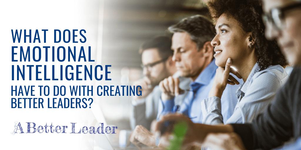 emotional intelligence better leaders