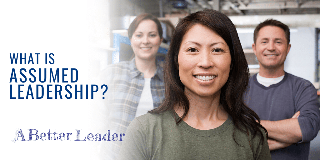 what is assumed leadership? from a better leader