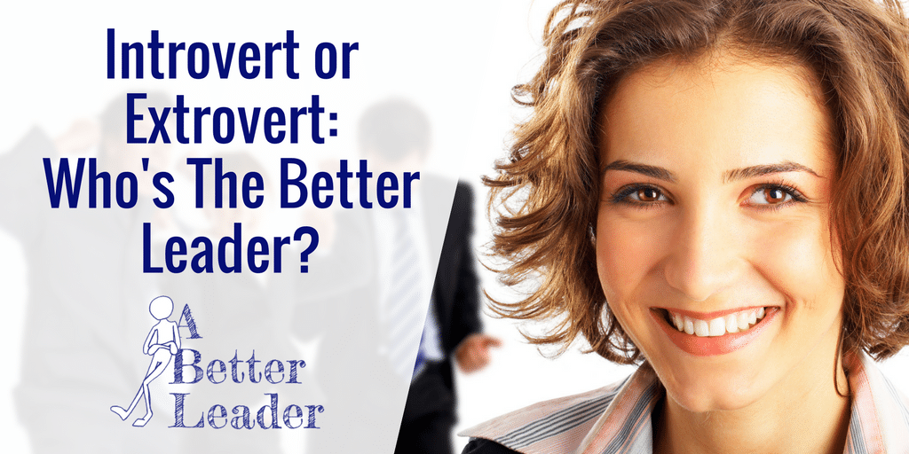 better leaders: introverts extroverts