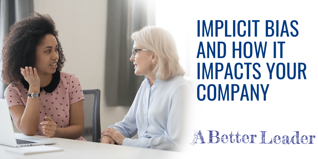 Implicit Bias and How It Impacts Your Company - A Better Leader