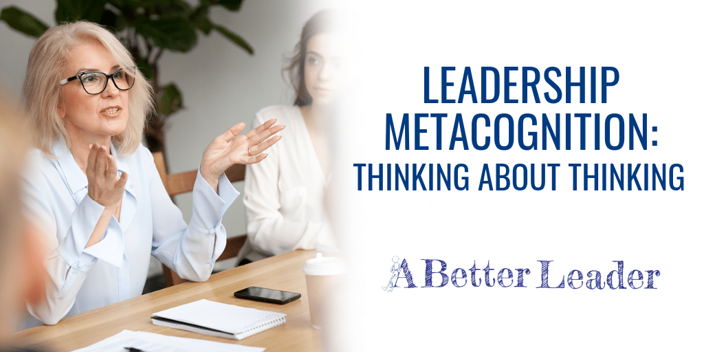 Leadership Metacognition from A Better Leader