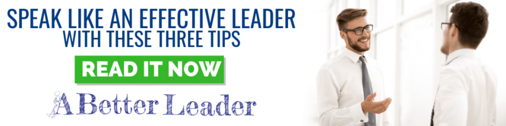 Speak Like An Effective Leader with These Three Tips from A Better Leader