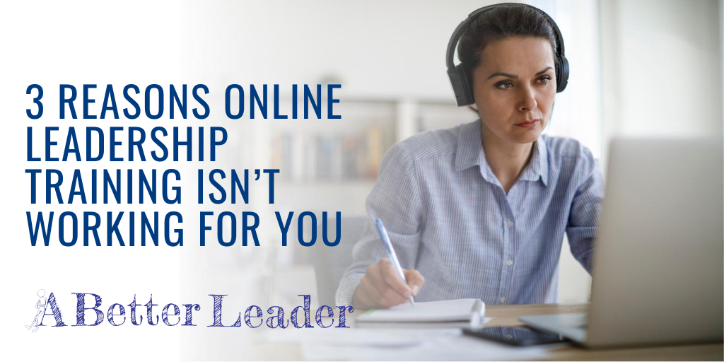 3 Reasons Online Leadership Training Isn't Working For You