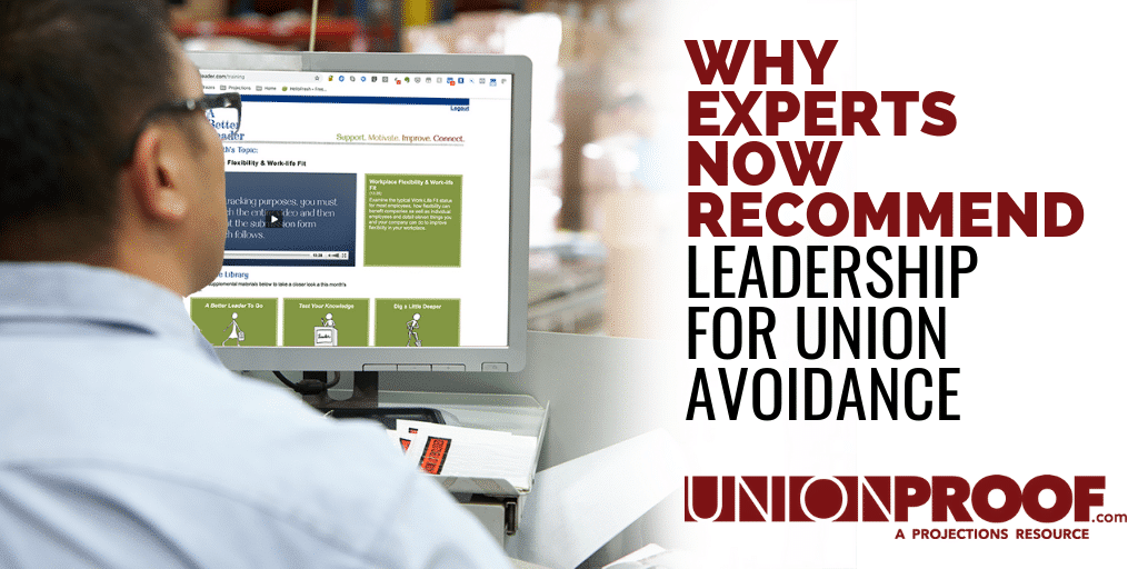 Why Experts Now Recommend Leadership for Union Avoidance - from UnionProof
