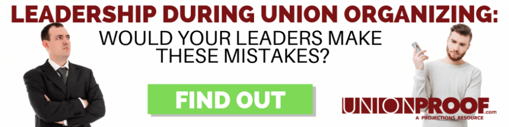 Leadership During Union Organizing: Would Your Leaders Make These Mistakes? - from UnionProof