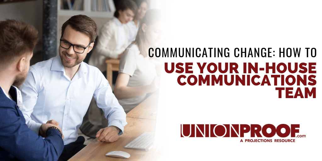 Communicating Change How To Use Your In-House Communications Team from UnionProof
