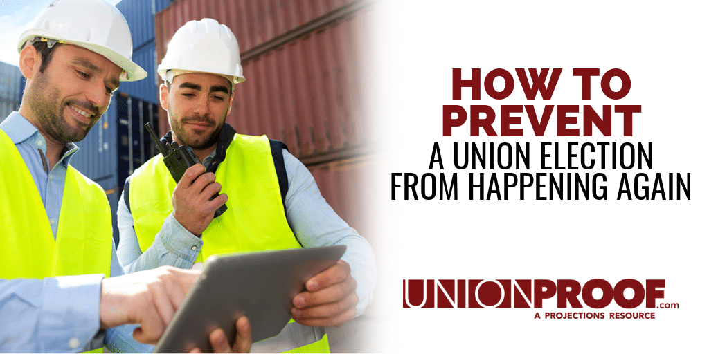 How To Prevent A Union Election From Happening Again from UnionProof