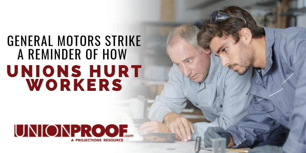 General Motors Strike a Reminder of How Unions Hurt Workers By UnionProof