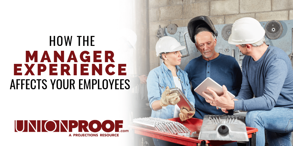 HOW THE MANAGER EXPERIENCE AFFECTS YOUR EMPLOYEES FROM UNIONPROOF
