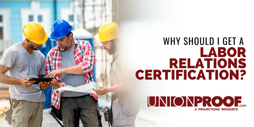 why should I get a labor relations certificate from unionproof