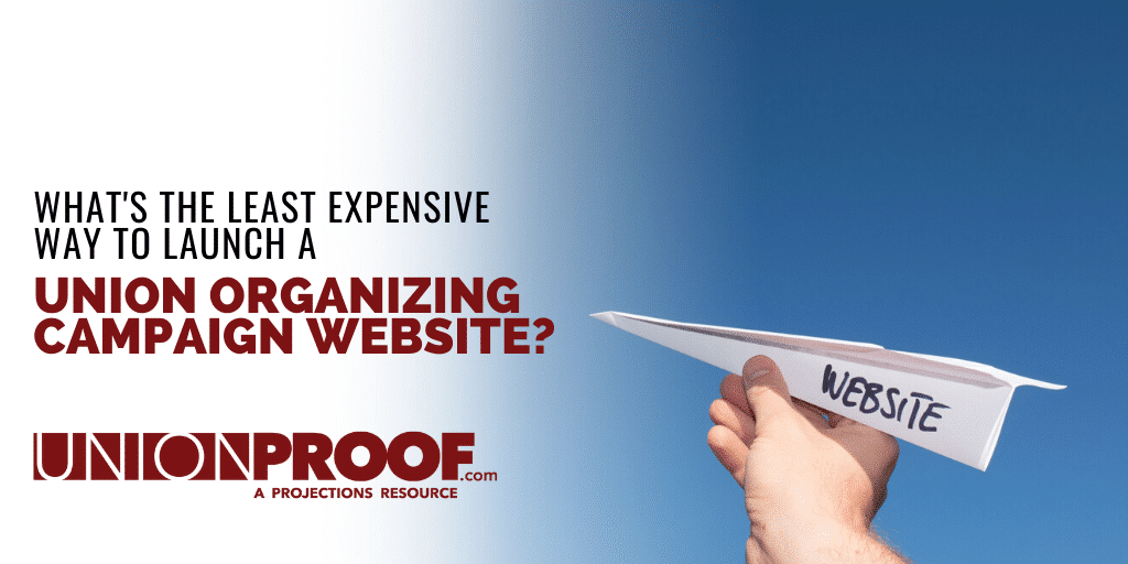 least expensive way to launch a union organizing campaign website