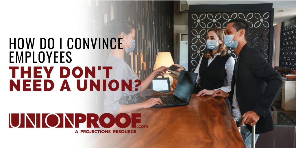 how do I convince employees they don't need a union?