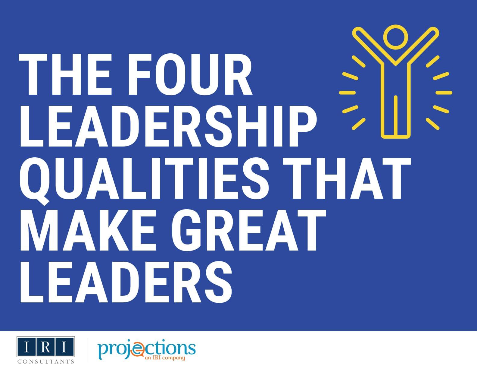 The 4 Leadership Qualities That Make Great Leaders
