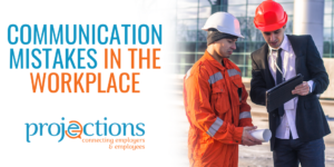 Communication Mistakes in the Workplace from Projections, Inc.