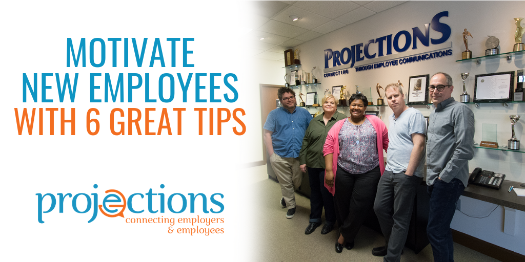 Motivate New Employees With These 6 Great Tips from Projections, Inc.