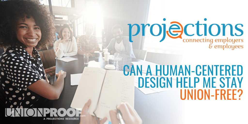 Can a Human Centered Design Help Me Stay Union-Free? from Projections Inc.