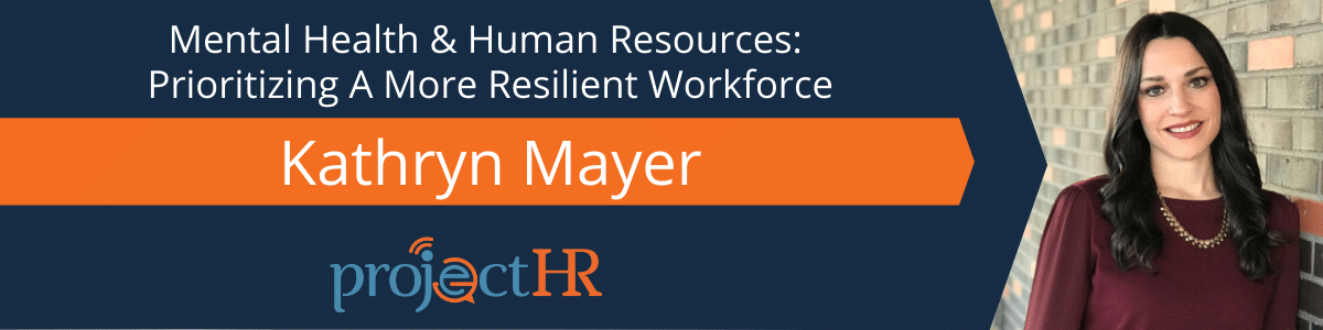 Mental Health & Human Resources: Prioritizing A More Resilient Workforce from ProjectHR