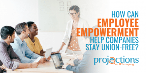 employee empowerment help companies stay union-free